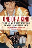 "One of a Kind : The Rise and Fall of Stuey ""The Kid"" Ungar, The World's Greatest Poker Player"